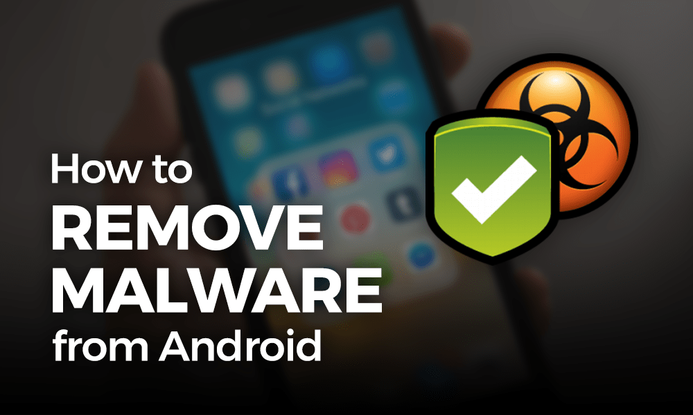 How to Remove Malware and Virus from Android Phone
